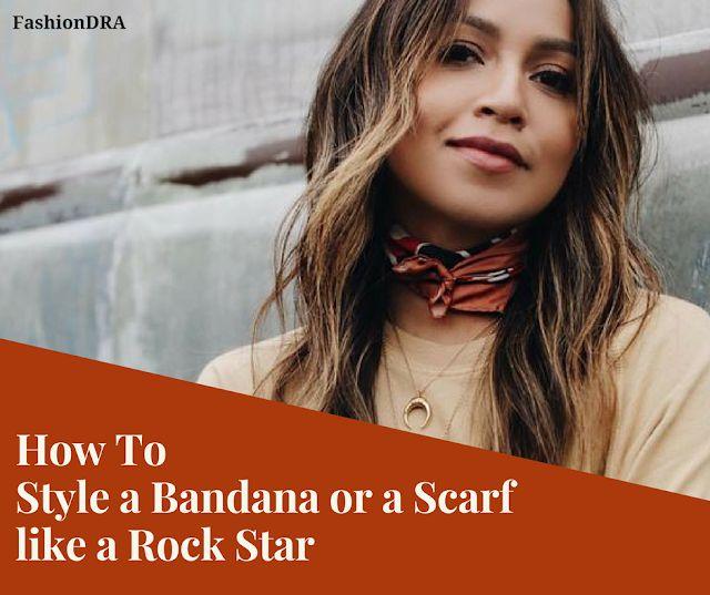 FashionDRA   How To Style a Bandana or a Scarf like a Rock Star