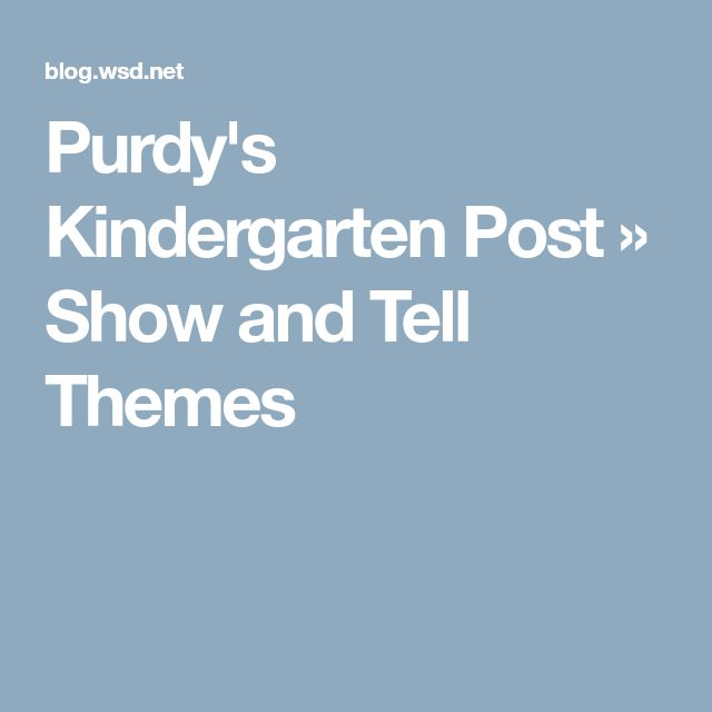 Purdy's Kindergarten Post » Show and Tell Themes