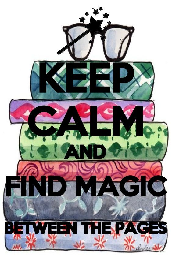 Keep calm and find magic between the pages.