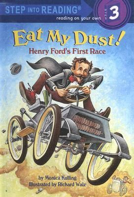 Eat My Dust!: Henry Ford's First Race (Step Into Reading 3) by Monica Kulling