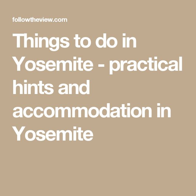Things to do in Yosemite - practical hints and accommodation in Yosemite
