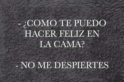 Cómo te puedo hacer feliz en la cama? #humor #Frase #amor