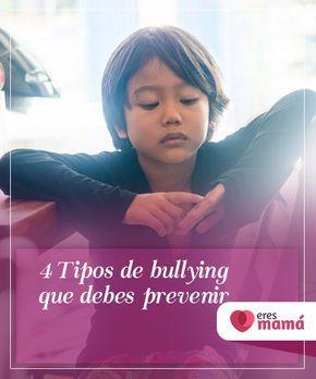 4 #Tipos de bullying que debes prevenir Hay diferentes tipos de #bullying a los que tus hijos pueden #enfrentarse en la #escuela u otros espacios. Aprende cuáles son y qué hacer frente a ellos.