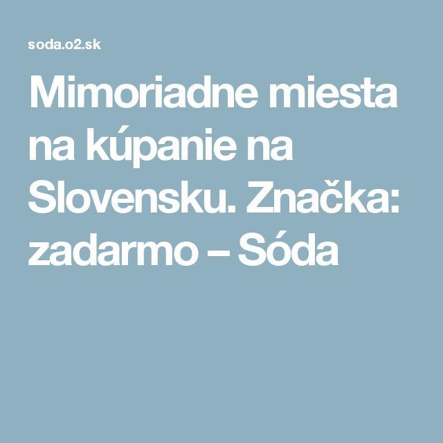 Mimoriadne miesta na kúpanie na Slovensku. Značka: zadarmo – Sóda