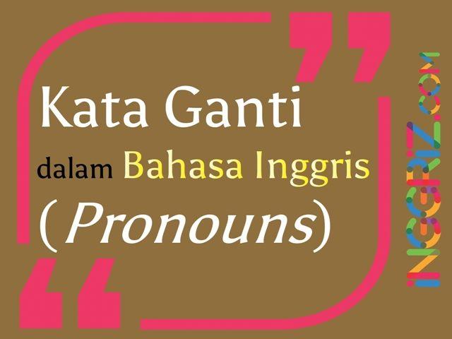Kata Ganti dalam Bahasa Inggris (Pronouns) Lengkap