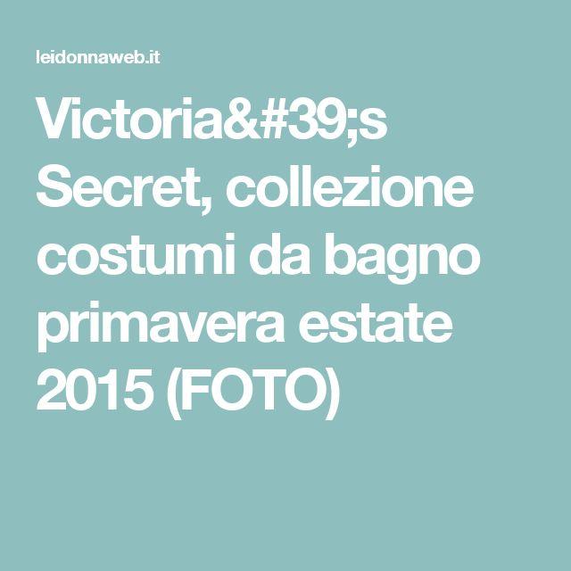 Victoria's Secret, collezione costumi da bagno primavera estate 2015 (FOTO)