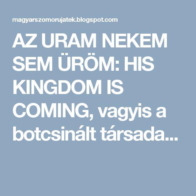 AZ URAM NEKEM SEM ÜRÖM: HIS KINGDOM IS COMING, vagyis a botcsinált társada...