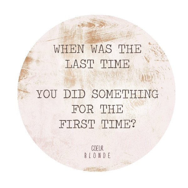 When was the last time, You did something for the first time?