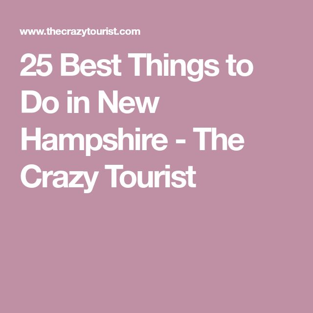 25 Best Things to Do in New Hampshire - The Crazy Tourist