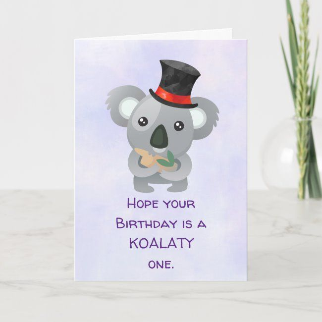 Koalaty Birthday Pun Cute Koala In Top Hat Card Zazzle Com Birthday Puns Punny Birthday Cards Birthday Card Puns