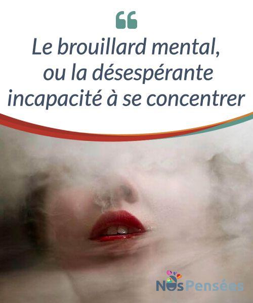 Le brouillard mental, ou la désespérante incapacité à se concentrer Le brouillard #mental est très commun chez les personnes qui souffrent de #fibromyalgie ; il est aussi très fréquent lorsque l'on est soumis-e à un #stress élevé. Nous manquons d'énergie et notre esprit reste suspendu dans une dimension opaque, #Psychologie