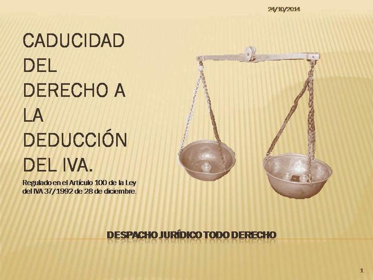 TODO-DERECHO DESPACHO JURÍDICO: CADUCIDAD DEL DERECHO A LA DEDUCCIÓN DEL IVA