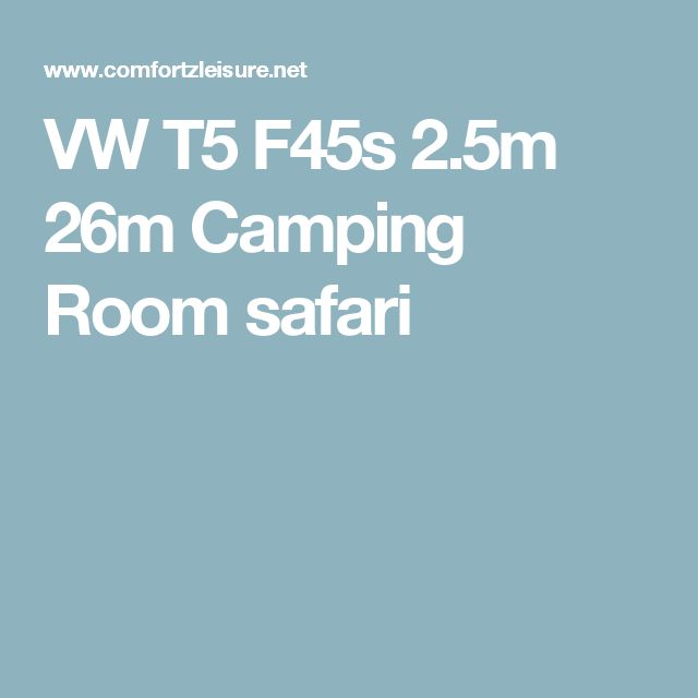 VW T5 F45s 2.5m 26m Camping Room safari