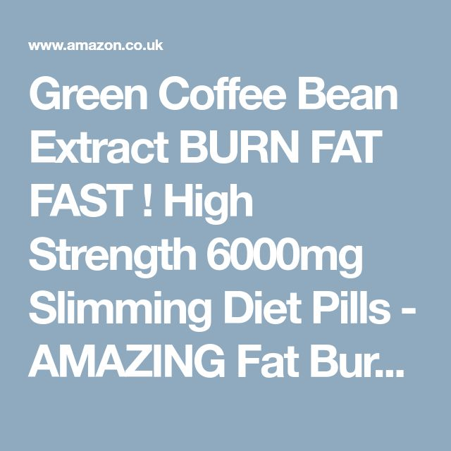 Green Coffee Bean Extract BURN FAT FAST ! High Strength 6000mg Slimming Diet Pills - AMAZING Fat Burner - Lose Weight and Slim Fast ! 240 Tablets FREE UK DELIVERY + FREE Diet & Healthy Eating Plan !: Amazon.co.uk: Beauty