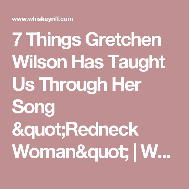 "7 Things Gretchen Wilson Has Taught Us Through Her Song ""Redneck Woman"" 