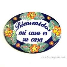 Bienveidos mi Casa es su Casa sign. In English it means Welcome my house is your house. When I was in Mexico saw it at my Grandpa's Beachouse.