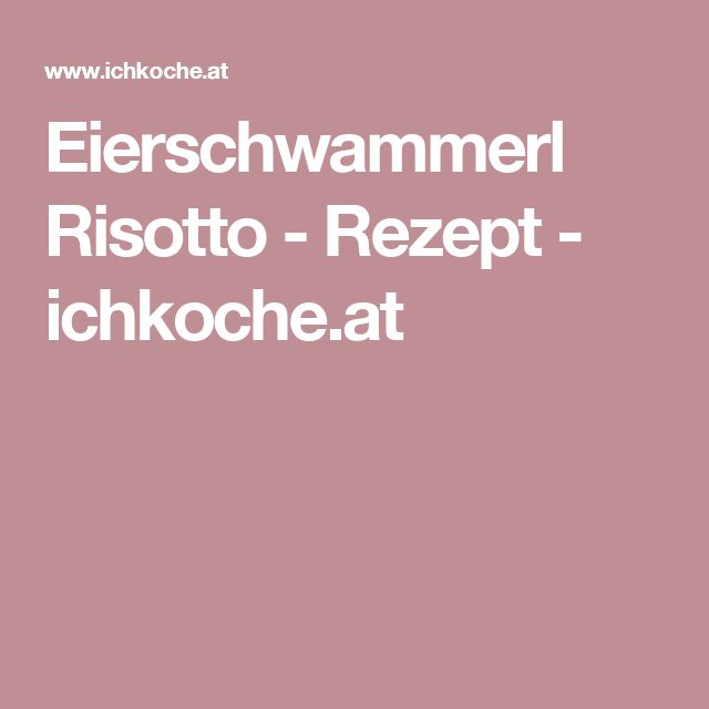 Eierschwammerl Risotto - Rezept - ichkoche.at