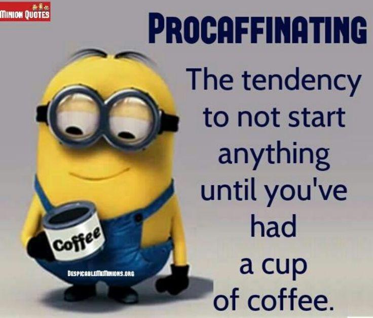 Procaffinated need coffee to startTo those who love caffeine and coffee