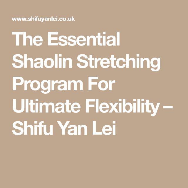 The Essential Shaolin Stretching Program For Ultimate Flexibility – Shifu Yan Lei
