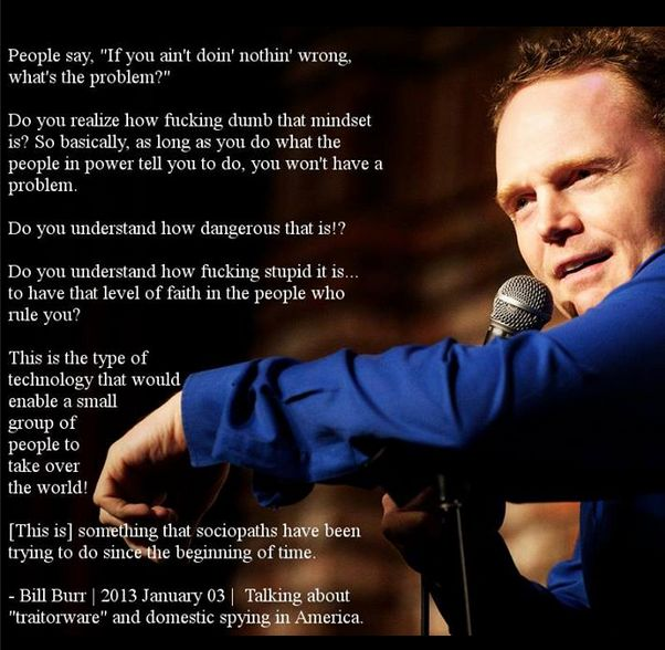 """Comedian Bill Burr on people who defend domestic spying. """"Do you understand how fucking stupid it is...to have that level of faith in the people who rule you?"""""""