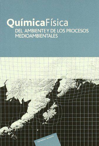 Química física del ambiente y de los procesos medioambientales / Juan E. Figueruelo, Martín Marino Dávila. -- Barcelona : Reverté, 2012.