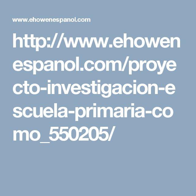 http://www.ehowenespanol.com/proyecto-investigacion-escuela-primaria-como_550205/
