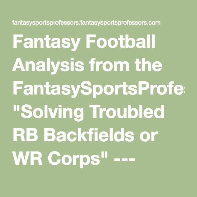 """Fantasy Football Analysis from the FantasySportsProfessors: """"Solving Troubled RB Backfields or WR Corps"""" --- Analysis of Competing Hypotheses In Fantasy Football Analysis. Part 1"""