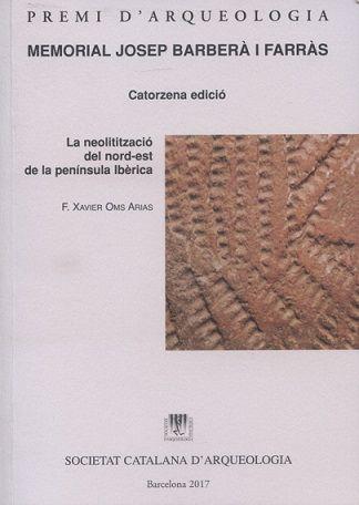 La Neolitització del nord-est de la península Ibèrica / F. Xavier Oms Arias. Barcelona : Societat Catalana d'Arqueologia, 2017