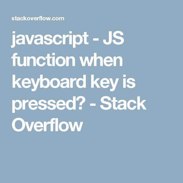 javascript - JS function when keyboard key is pressed? - Stack Overflow