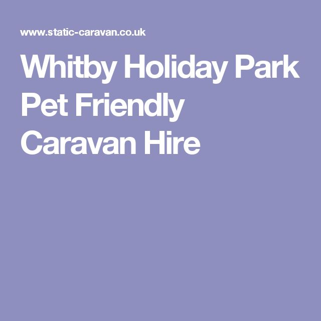 Whitby Holiday Park Pet Friendly Caravan Hire