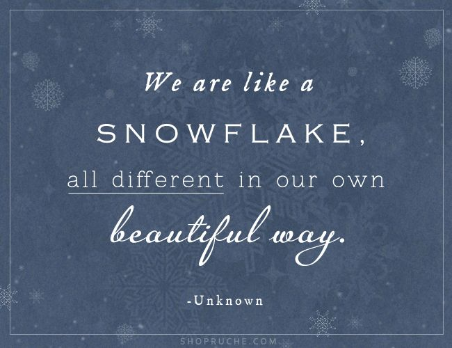 We are like a SNOWFLAKE, all different in our own ...