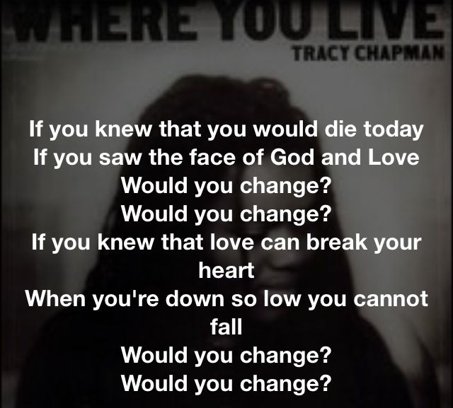 Tracy Chapman Change If You Have Never Heard Of This Song Look It Up And Listen To The Lyrics