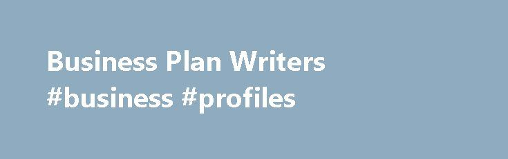 Business Plan Writers #business #profiles http://money.nef2.com/business-plan-writers-business-profiles/  #business plan writers # Get a professional business plan written by an MBA in 5 business days In a society where service is lacking, Wise Business Plans delivers. It was a pleasant surprise to work with an online company that takes customer service seriously. Your representatives were always there to answer my questions and take time to explain the process. Each deadline was always met…