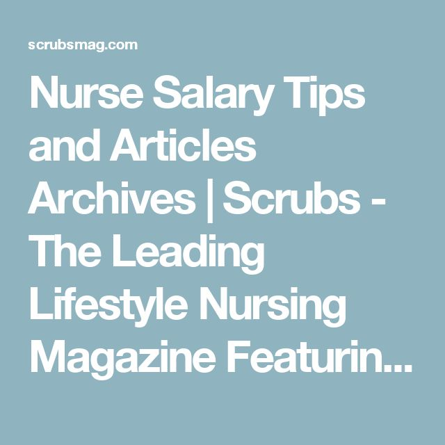 Nurse Salary Tips and Articles Archives | Scrubs - The Leading Lifestyle Nursing Magazine Featuring Inspirational and Informational Nursing Articles