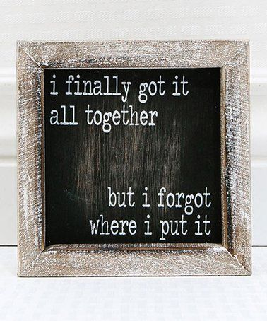 Look what I found on #zulily! 'Finally Got it All Together' Wood Framed Wall Sign #zulilyfinds
