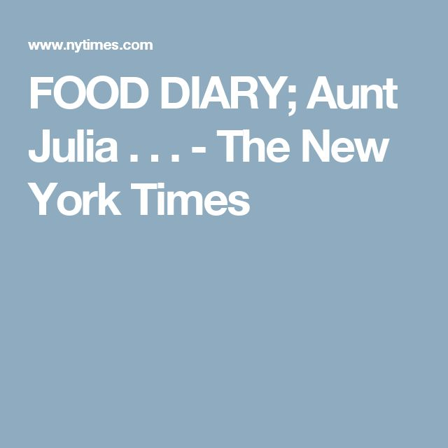 FOOD DIARY; Aunt Julia . . . - The New York Times
