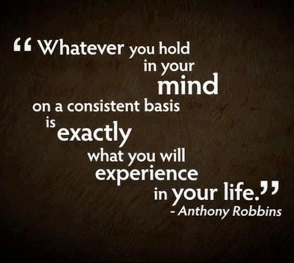 "‎""Whatever you hold in your mind on a consistent basis is exactly what you will experience in your life."" - Anthony Robbins **Watch Tony Robbins Live**"