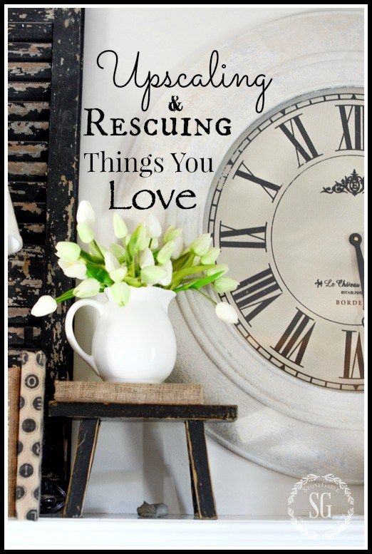 UPSCALING AND RESCUING THINGS YOU LOVE! - StoneGable