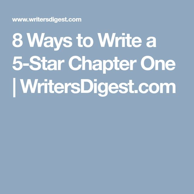 8 Ways to Write a 5-Star Chapter One   WritersDigest.com