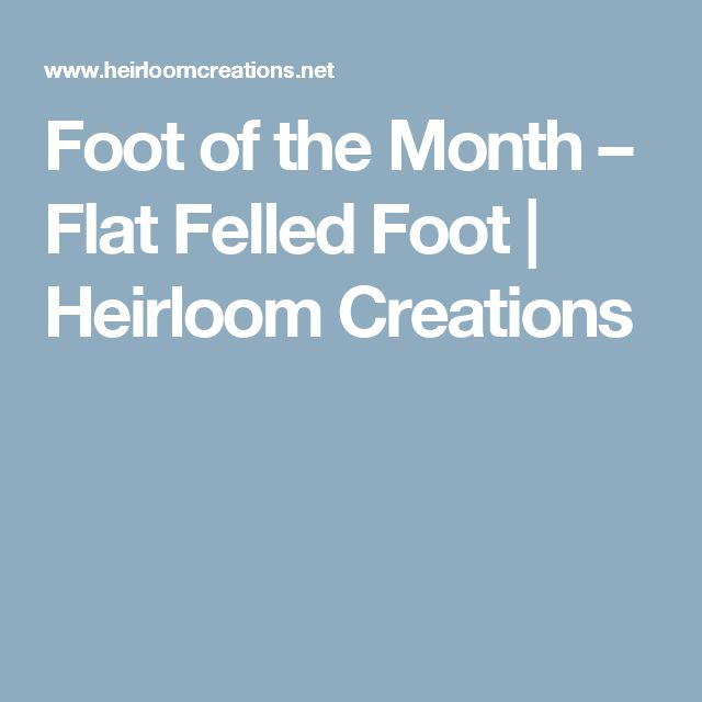 Foot of the Month – Flat Felled Foot | Heirloom Creations