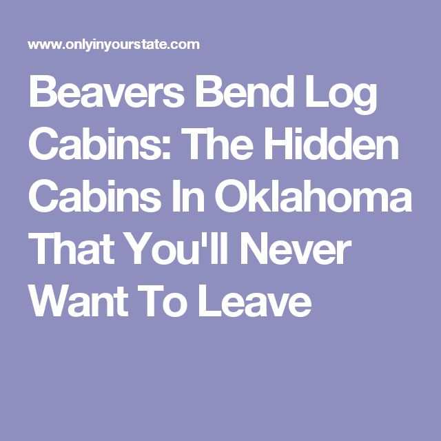 Beavers Bend Log Cabins: The Hidden Cabins In Oklahoma That You'll Never Want To Leave