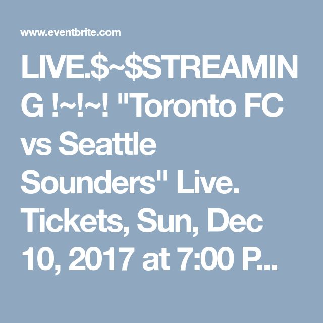 "LIVE.$~$STREAMING !~!~! ""Toronto FC vs Seattle Sounders"" Live. Tickets, Sun, Dec 10, 2017 at 7:00 PM 