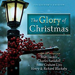 The Glory of Christmas: Collector's Edition by [Lucado, Max, Swindoll, Charles R., Lotz, Anne Graham, Blackaby, Henry, Blackaby, Richard]