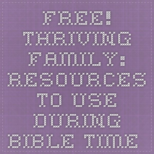 Free!  Thriving Family: Resources to use during Bible time.