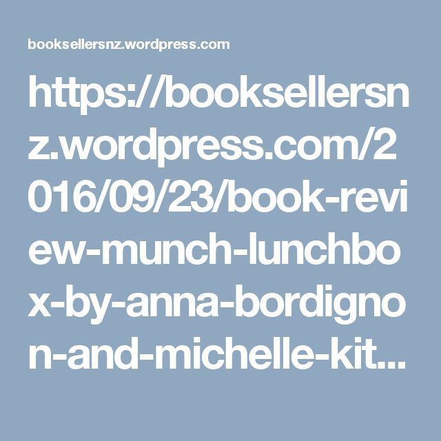 https://booksellersnz.wordpress.com/2016/09/23/book-review-munch-lunchbox-by-anna-bordignon-and-michelle-kitney/