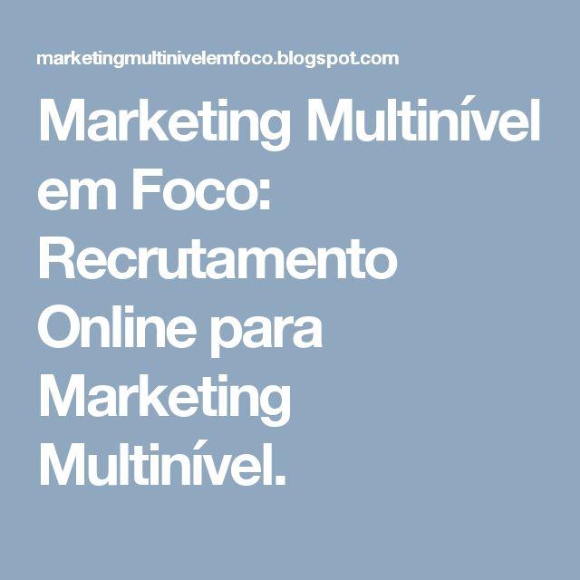 Marketing Multinível em Foco: Recrutamento Online para Marketing Multinível.