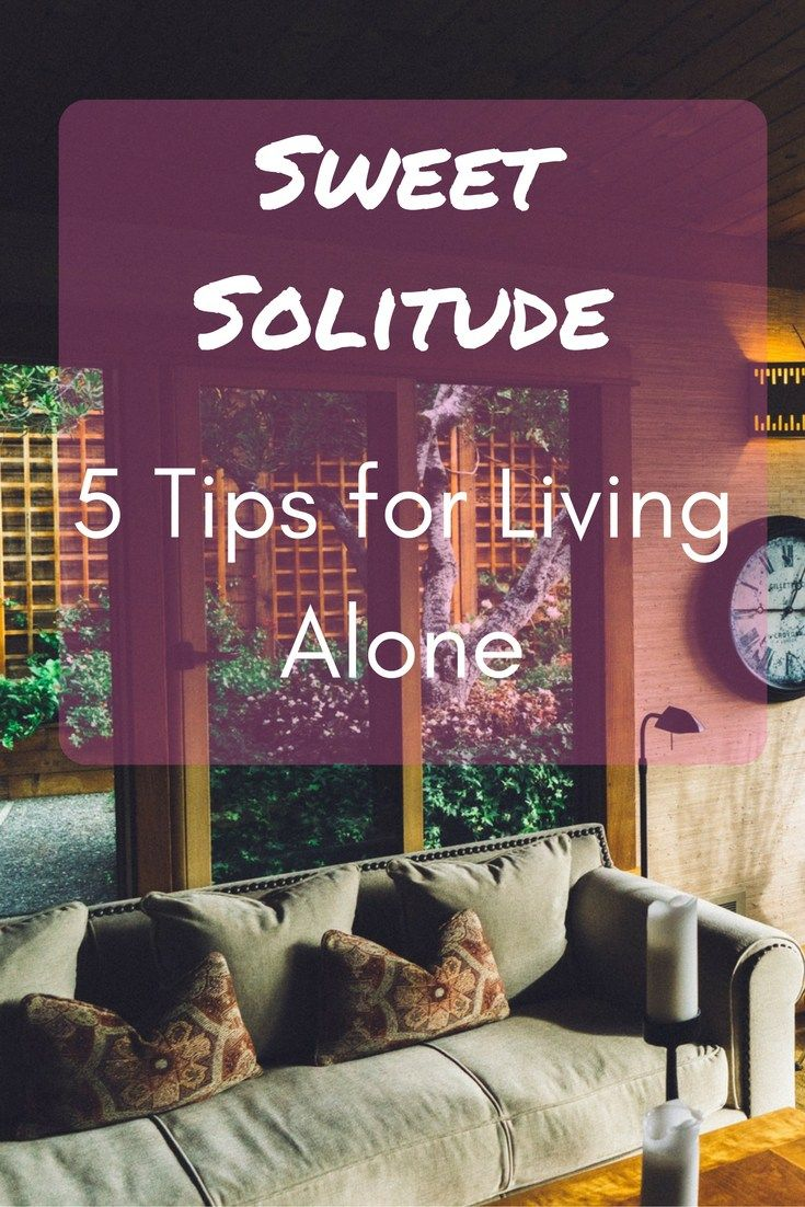 Sweet Solitude 5 Tips for Living Alone. Living alone can be intimidating and rewarding. Follow this advice to make your time living alone happy and safe.