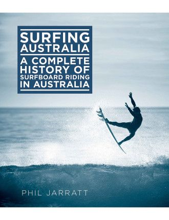 Surfing Australia Complete History Of Surfboard Riding