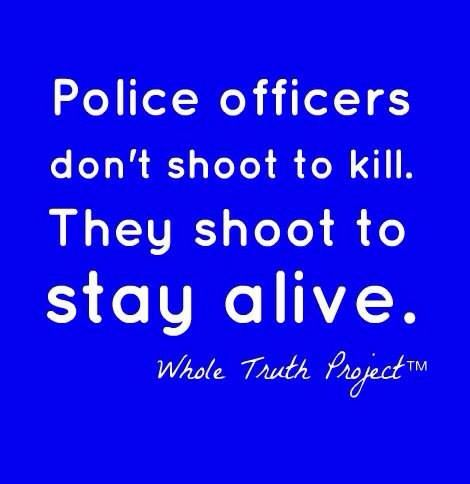 "If their mission was to ""murder/kill people"" they would have joined a gang. not the police force! They also shoot to keep others alive."