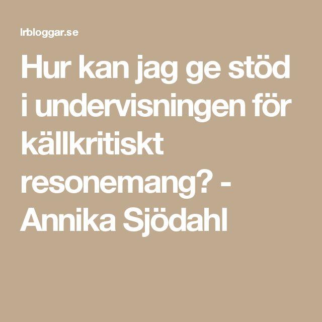 Hur kan jag ge stöd i undervisningen för källkritiskt resonemang? - Annika Sjödahl